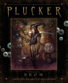 The Plucker: An Illustrated Novel by Brom - Brom, Brom