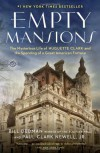 Empty Mansions: The Mysterious Life of Huguette Clark and the Spending of a Great American Fortune - Bill Dedman, Paul Clark Newell Jr.