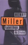 Quiet Days in Clichy - Henry Miller