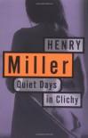 Quiet Days in Clichy - Henry Miller