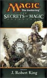 The Secrets of Magic - J. Robert King, Philip Athans, Paul B. Thompson, Jim Bishop, Cory J. Herndon, Nate Levin, Will McDermott, Scott McGough, Vance Moore, Chris Pramas