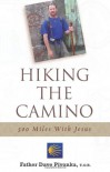 Hiking the Camino: 500 Miles With Jesus - Dave Pivonka
