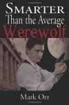 Smarter Than The Average Werewolf - Mark Orr