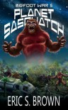 Bigfoot War 5: Planet Sasquatch - Eric S. Brown