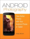 Android Photography: Take Better Photos with Your Android Phone - Colby Brown