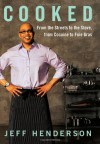 Cooked: From the Streets to the Stove, from Cocaine to Foie Gras - Jeff Henderson