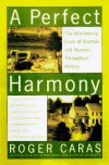 The Perfect Harmony: The Intertwining Lives of Animals and Humans Throughout History - Roger A. Caras