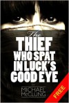 The Thief Who Spat In Luck's Good Eye: A Sword & Sorcery Novella - Michael  McClung