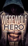 Werewolf Hero: A Werewolf Romance - Kate Lee