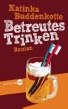 Betreutes Trinken: Roman - Katinka Buddenkotte