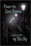 Floats The Dark Shadow - Yves Fey