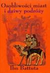 Osobliwości miast i dziwy podróży 1325-1354 - Ibn Battuta