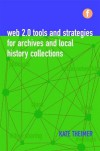 Web 2.0 Tools and Strategies for Archives and Local History Collections - Kate M. Theimer