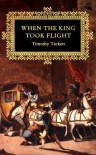 When the King Took Flight - Timothy Tackett