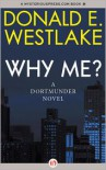 Why Me?  - Donald E Westlake