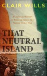 That Neutral Island: A Cultural History of Ireland During the Second World War - Clair Wills