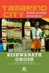 Tamarind City: Where Modern India Began - Bishwanath Ghosh