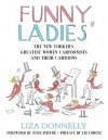 Funny Ladies: The New Yorker's Greatest Women Cartoonists And Their Cartoons - Liza Donnelly, Jules Feiffer, Lee Lorenz
