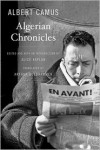 Algerian Chronicles - Albert Camus,  Arthur Goldhammer (Translator),  Alice Kaplan (Introduction)