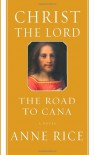 Christ the Lord: The Road to Cana - Anne Rice