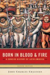 Born in Blood & Fire: A Concise History of Latin America - John Charles Chasteen