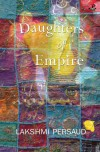 Daughters of Empire - Lakshmi Persaud