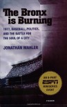The Bronx is Burning: 1977, Baseball, Politics, and the Battle for the Soul of a City - Jonathan Mahler