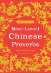 Best-Loved Chinese Proverbs (2nd Edition) - Theodora Lau, Kenneth Lau, Laura Lau Karmarkar, Laura Lau