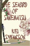 The Seabird of Sanematsu - Kei Swanson
