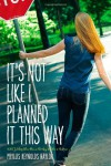 It's Not Like I Planned It This Way - Phyllis Reynolds Naylor