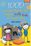 1000 Great Places to Travel with Kids in Australia - Anna Ciddor