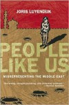People Like Us: Misrepresenting the Middle East - Joris Luyendijk