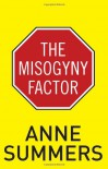 The Misogyny Factor - Anne Summers