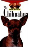 The Chihuahua: An Owner's Guide to a Happy Healthy Pet - E. Ruth Terry