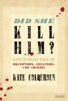 Did She Kill Him? - Kate Colquhoun