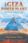 The Giza Power Plant : Technologies of Ancient Egypt - Christopher Dunn