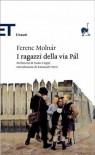 I ragazzi della via Pál - Ferenc Molnár, Emanuele Trevi, Paolo Crepet, Roberto Brunelli