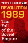 Revolution 1989: The Fall Of The Soviet Empire - Victor Sebestyen