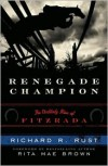 Renegade Champion: The Unlikely Rise of Fitzrada - Richard R. Rust,  Foreword by Rita Mae Brown