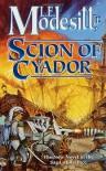 Scion of Cyador: The New Novel in the Saga of Recluce - L. E. Modesitt