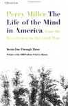 The Life of the Mind in America: From the Revolution to the Civil War - Perry Miller