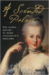 A Scented Palace: The Secret History of Marie Antoinette's Perfumer - Elisabeth de Feydeau, Jane Lizop