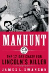 Manhunt: The 12-Day Chase to Catch Lincoln's Killer - James L. Swanson