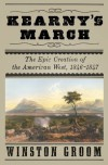 Kearny's March: The Epic Creation of the American West, 1846-1847 - Winston Groom