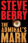 The Admiral's Mark - Steve Berry