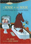 A Horse in the House and Other Strange but True Animal Stories - Gail Ablow,  Kathy Osborn (Illustrator)