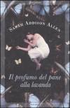 Il profumo del pane alla lavanda - Sarah Addison Allen, M.P. Romeo, Claudia Lionetti