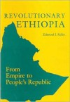 Revolutionary Ethiopia: From Empire to People's Republic - Edmond J. Keller