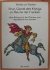 Brun, Geisel des Königs im Reiche der Franken: Vom Königreich der Franken zum Kaiserreich von Aachen - Wiebke von Thadden