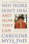 Why People Don't Heal and How They Can: A Practical Programme for Healing Body, Mind and Spirit - Caroline Myss